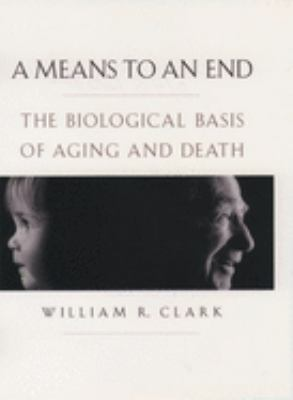 Cover image for A means to an end : the biological basis of aging and death