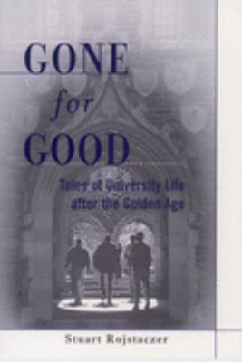 Cover image for Gone for good : tales of university life after the golden age