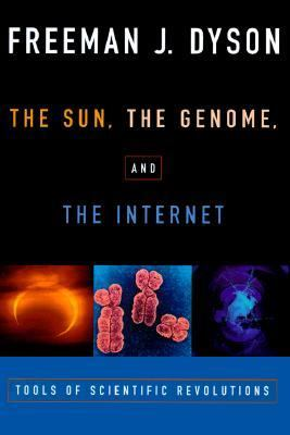Cover image for The sun, the genome & the Internet : tools of scientific revolutions