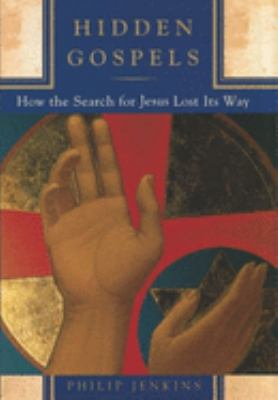 Cover image for Hidden Gospels : how the search for Jesus lost its way