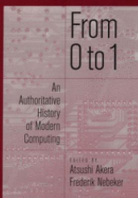 Cover image for From 0 to 1 : an authoritative history of modern computing