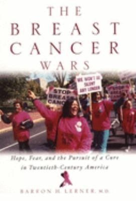 Cover image for The breast cancer wars : hope, fear, and the pursuit of a cure in twentieth-century America