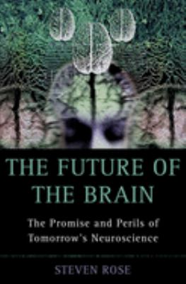 Cover image for The future of the brain : the promise and perils of tomorrow's neuroscience