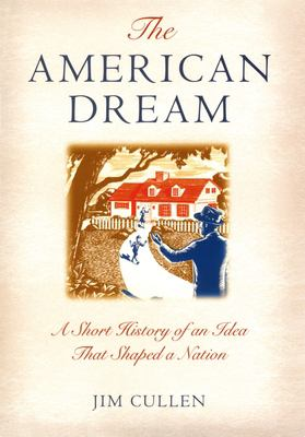 Cover image for The American dream : a short history of an idea that shaped a nation