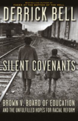 Cover image for Silent covenants : Brown v. Board of Education and the unfulfilled hopes for racial reform
