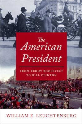 Cover image for The American president : from Teddy Roosevelt to Bill Clinton