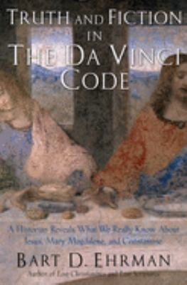 Cover image for Truth and fiction in The Da Vinci code : a historian reveals what we really know about Jesus, Mary Magdalene, and Constantine
