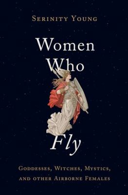 Cover image for Women who fly : goddesses, witches, mystics, and other airborne females