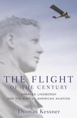 Cover image for The flight of the century : Charles Lindbergh & the rise of American aviation