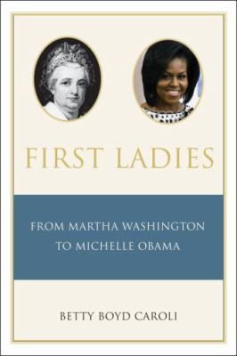 Cover image for First ladies : from Martha Washington to Michelle Obama