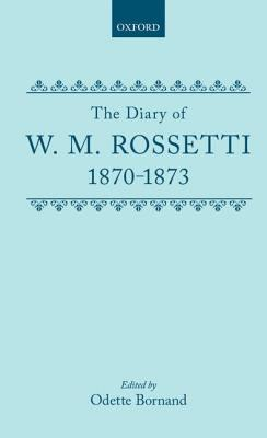Cover image for The diary of W. M. Rossetti 1870-1873