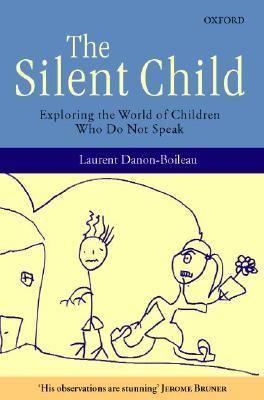 Cover image for The silent child : exploring the world of children who do not speak