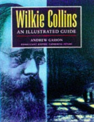 Cover image for Wilkie Collins : an illustrated guide