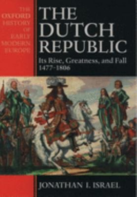Cover image for The Dutch republic : its rise, greatness, and fall, 1477-1806