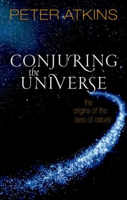 Cover image for Conjuring the universe : the origins of the laws of nature