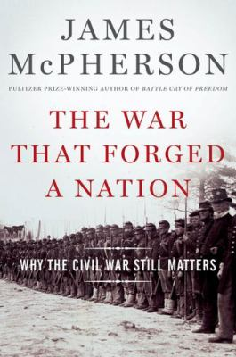 Cover image for The war that forged a nation : why the Civil War still matters