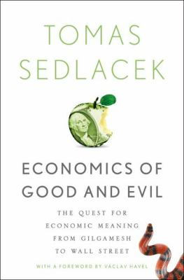 Cover image for Economics of good and evil : the quest for economic meaning from Gilgamesh to Wall Street