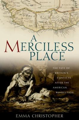 Cover image for A merciless place : the fate of Britain's convicts after the American Revolution