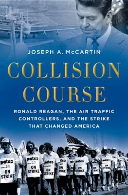 Cover image for Collision course : Ronald Reagan, the air traffic controllers, and the strike that changed America