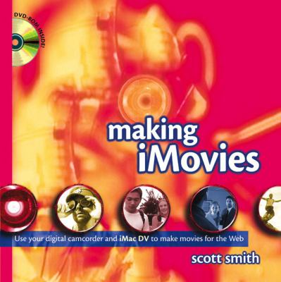 Cover image for Making iMovies : use your digital camcorder and iMac DV to make movies for the web