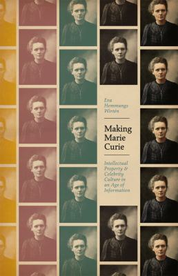 Cover image for Making Marie Curie : intellectual property and celebrity culture in an age of information