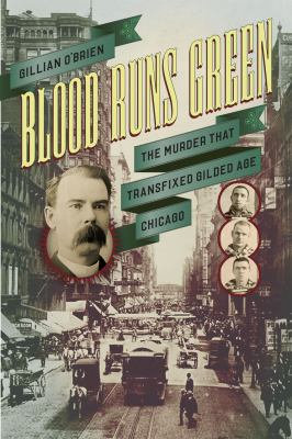 Cover image for Blood runs green : the murder that transfixed gilded age Chicago