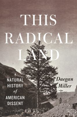 Cover image for This radical land : a natural history of American dissent