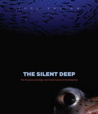Cover image for The silent deep : the discovery, ecology and conservation of the deep sea