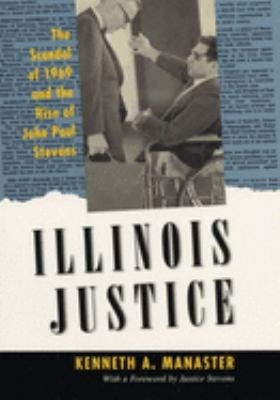 Cover image for Illinois justice : the scandal of 1969 and the rise of John Paul Stevens