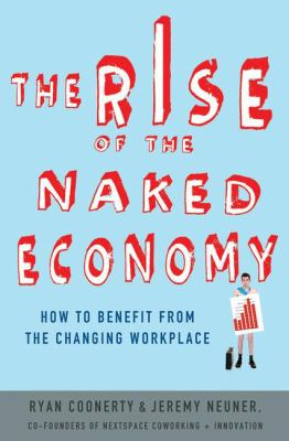 Cover image for The rise of the naked economy : how to benefit from the changing workplace