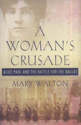 Cover image for A woman's crusade : Alice Paul and the battle for the ballot