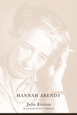 Cover image for Hannah Arendt / by Julia Kristeva ; translated by Ross Guberman.