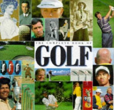 Cover image for The complete book of golf : an unrivalled collection of writing and photography on the world's fastest growing sport
