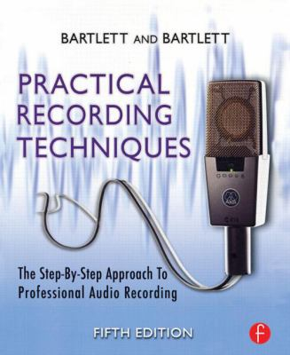 Cover image for Practical recording techniques : the step-by-step approach to professional audio recording