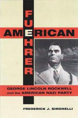 Cover image for American fuehrer : George Lincoln Rockwell and the American Nazi Party