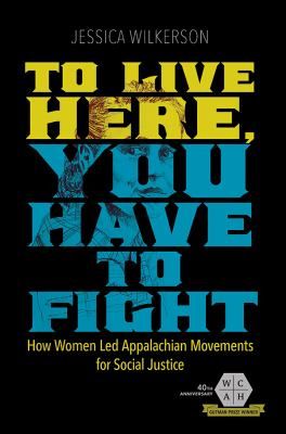 Cover image for To live here, you have to fight : how women led Appalachian movements for social justice