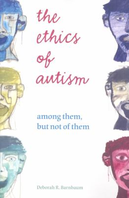 Cover image for The ethics of autism : among them, but not of them