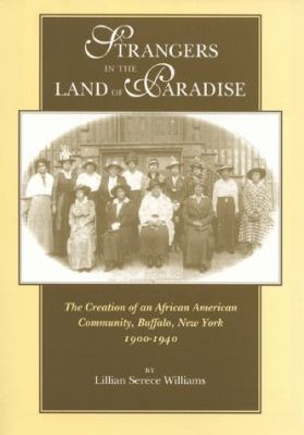 Cover image for Strangers in the land of paradise : the creation of an African American community, Buffalo, New York, 1900-1940
