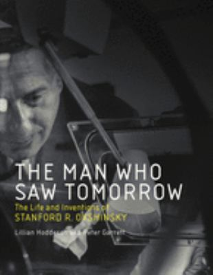 Cover image for The man who saw tomorrow : the life and inventions of Stanford R. Ovshinsky