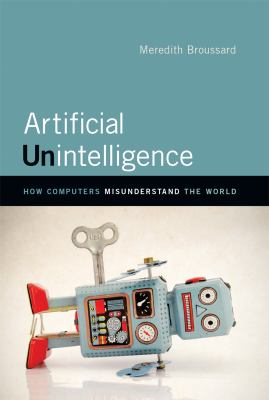 Cover image for Artificial unintelligence : how computers misunderstand the world