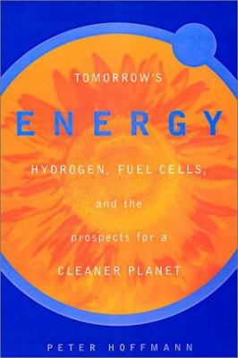 Cover image for Tomorrow's energy : hydrogen, fuel cells, and the prospects for a cleaner planet