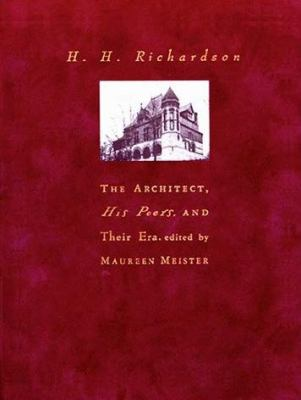 Cover image for H.H. Richardson : the architect, his peers, and their era