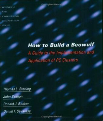 Cover image for How to build a Beowulf : a guide to the implementation and application of PC clusters