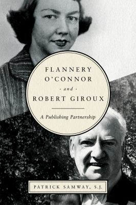 Cover image for Flannery O'Connor and Robert Giroux : a publishing partnership