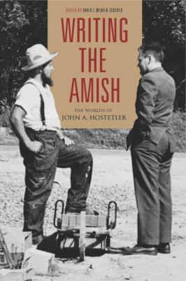 Cover image for Writing the Amish : the worlds of John A. Hostetler