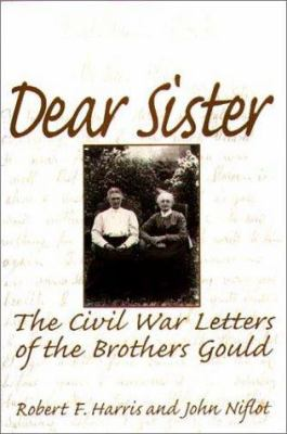 Cover image for Dear sister : the Civil War letters of the Brothers Gould