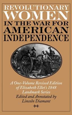 Cover image for Revolutionary women in the War for American Independence : a one-volume revised edition of Elizabeth Ellet's 1848 landmark series