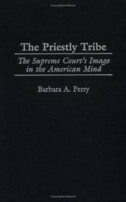 Cover image for The priestly tribe : the Supreme Court's image in the American mind