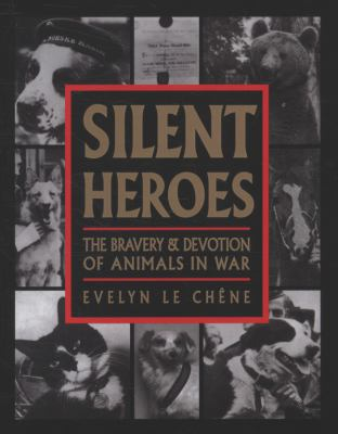 Cover image for Silent heroes : the bravery and devotion of animals in war