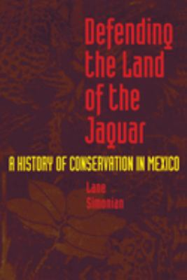 Cover image for Defending the land of the jaguar : a history of conservation in Mexico